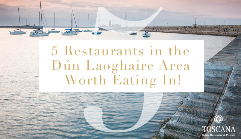 5 Restaurants in the Dun Laoghaire Area Worth Eating In