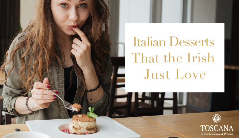 Italian Desserts That the Irish Just Love - Toscana Italian Restaurant