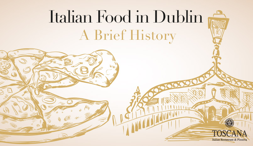Italian Food in Dublin - A Brief History - Toscana