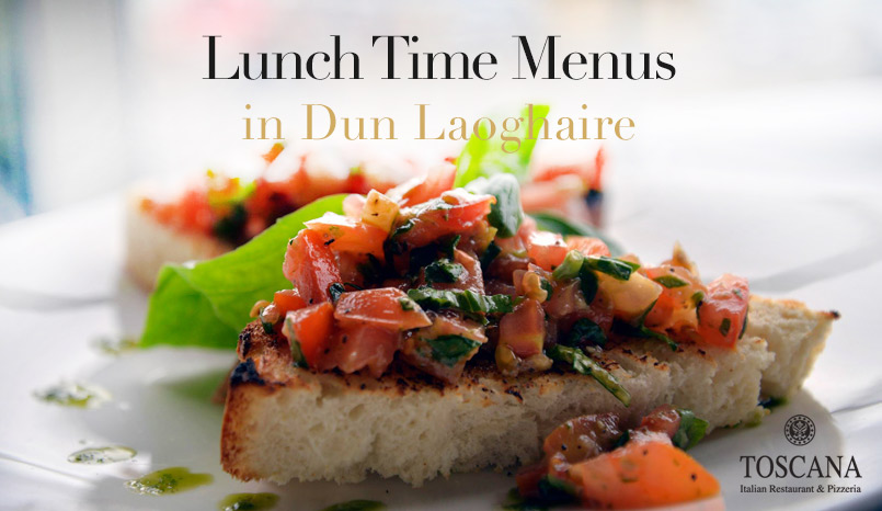 Lunch Time Menus in Dun Laoghaire - Toscana Restaurant