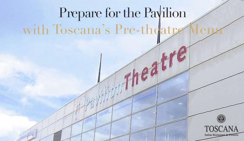 Pavilion Theatre - Toscana Pre-theatre Menu